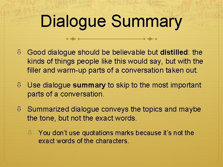 Dialogue Summary Good dialogue should be believable but distilled: the kinds of things people