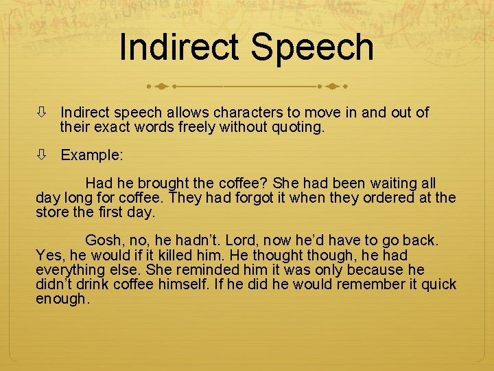 Indirect Speech Indirect speech allows characters to move in and out of their exact