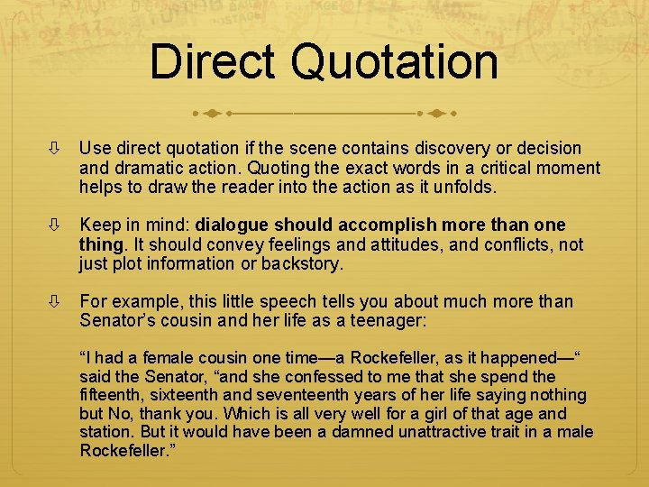 Direct Quotation Use direct quotation if the scene contains discovery or decision and dramatic