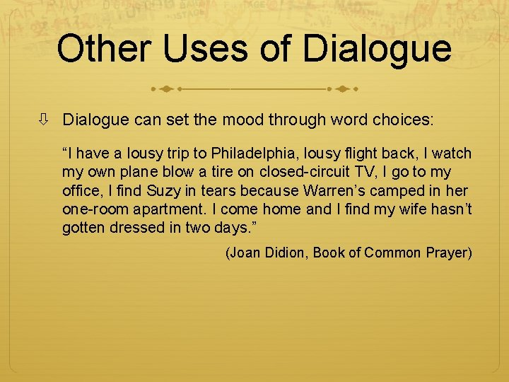"""Other Uses of Dialogue can set the mood through word choices: """"I have a"""