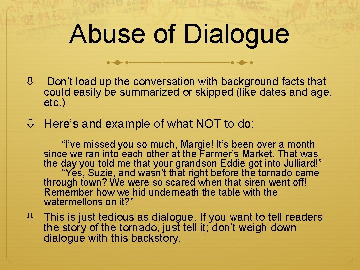 Abuse of Dialogue Don't load up the conversation with background facts that could easily