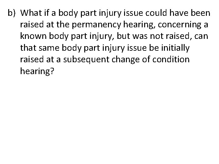 b) What if a body part injury issue could have been raised at the