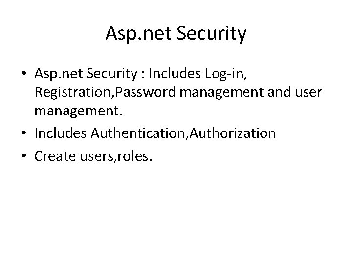 Asp. net Security • Asp. net Security : Includes Log-in, Registration, Password management and
