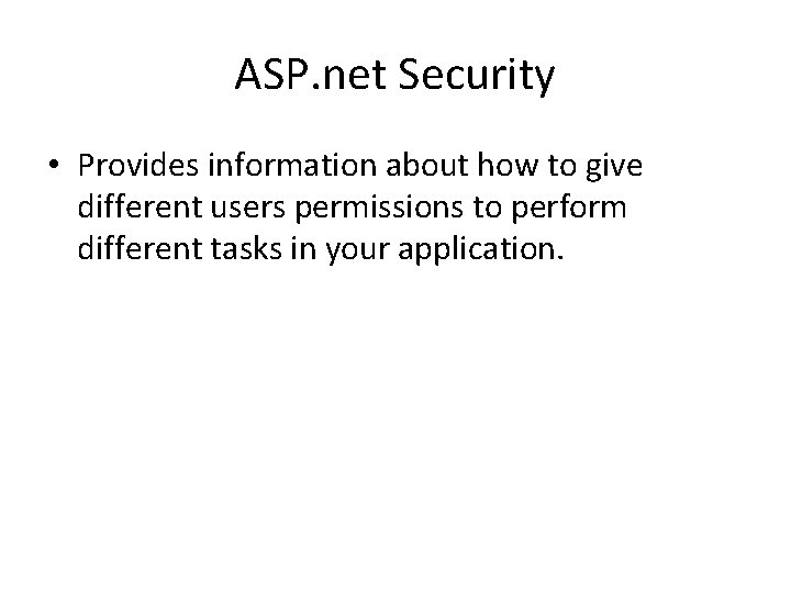ASP. net Security • Provides information about how to give different users permissions to