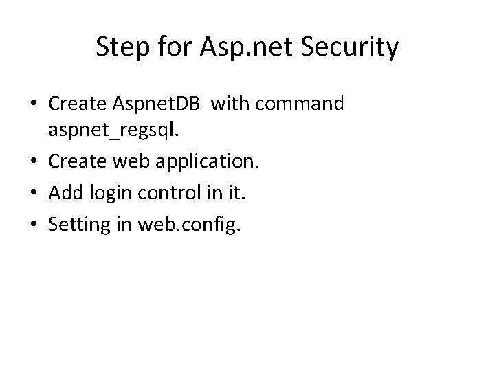 Step for Asp. net Security • Create Aspnet. DB with command aspnet_regsql. • Create