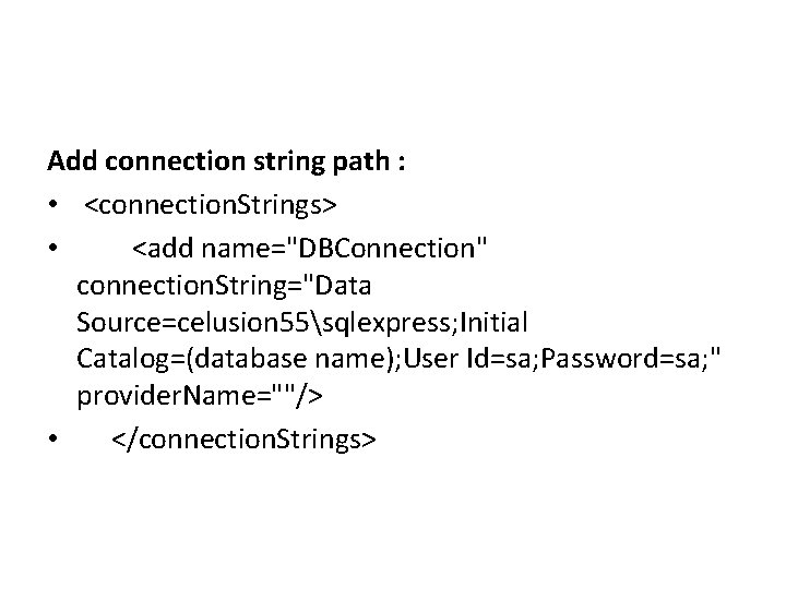 """Add connection string path : • <connection. Strings> • <add name=""""DBConnection"""" connection. String=""""Data Source=celusion"""