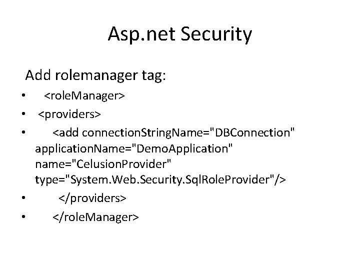 Asp. net Security Add rolemanager tag: • <role. Manager> • <providers> • <add connection.