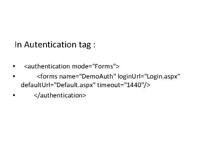 "In Autentication tag : <authentication mode=""Forms""> <forms name=""Demo. Auth"" login. Url=""Login. aspx"" default. Url=""Default."