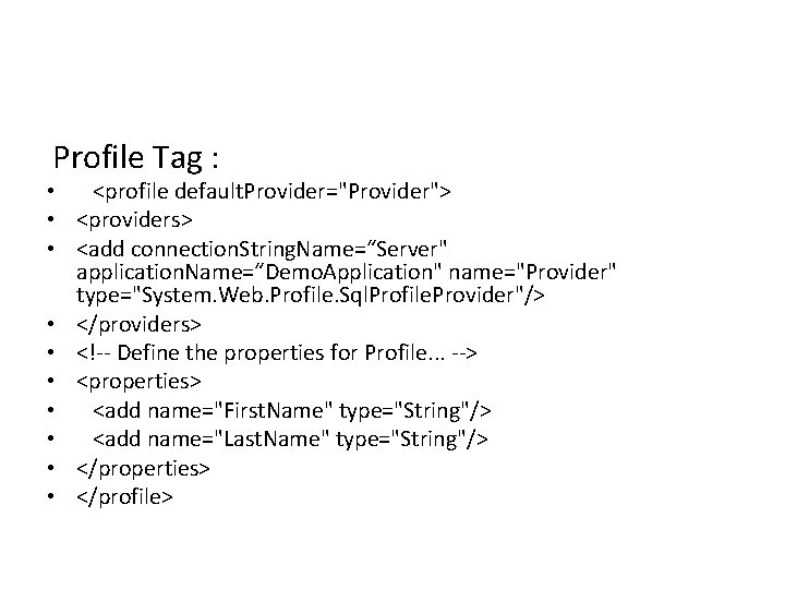 "Profile Tag : • <profile default. Provider=""Provider""> • <providers> • <add connection. String. Name=""Server"""