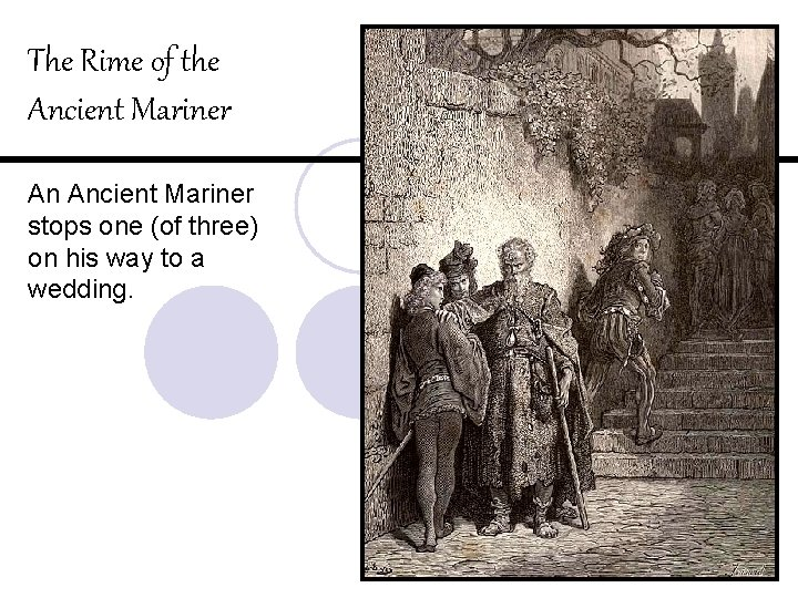 The Rime of the Ancient Mariner An Ancient Mariner stops one (of three) on