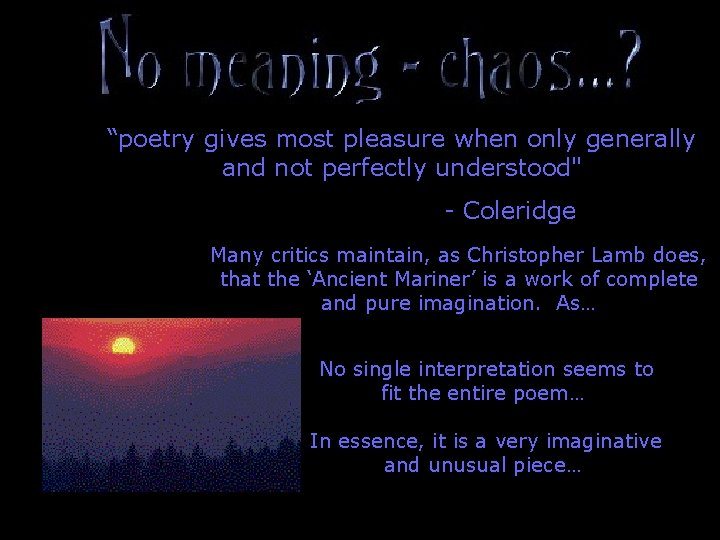 """""""poetry gives most pleasure when only generally and not perfectly understood"""" - Coleridge Many"""