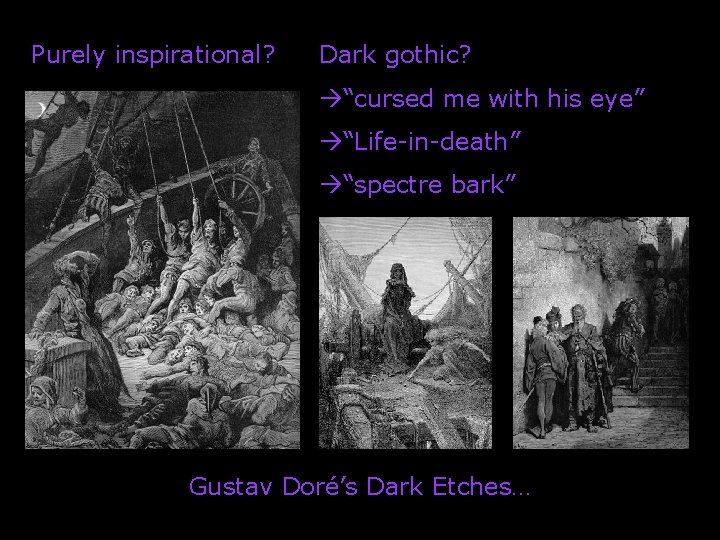"""Purely inspirational? Dark gothic? """"cursed me with his eye"""" """"Life-in-death"""" """"spectre bark"""" Gustav Doré's"""