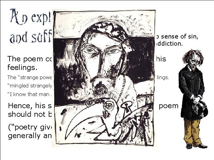 Coleridge felt a deep sense of sin, for his opium addiction. The poem could
