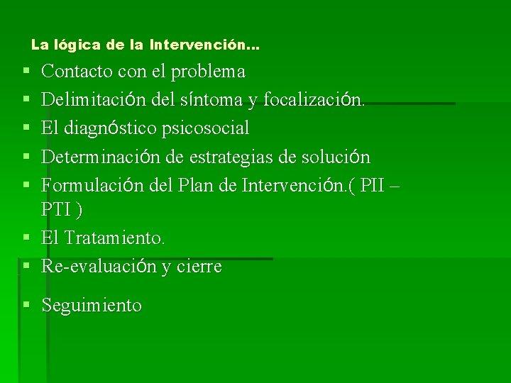 La lógica de la Intervención… § § § Contacto con el problema Delimitación del