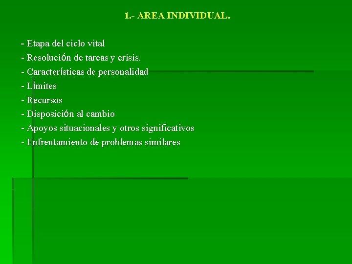 1. - AREA INDIVIDUAL. - Etapa del ciclo vital - Resolución de tareas y