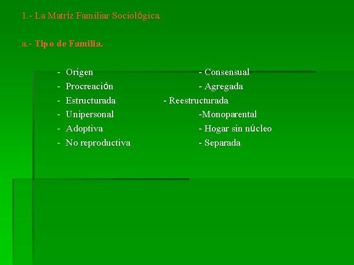 1. - La Matríz Familiar Sociológica. a. - Tipo de Familia. - Origen Procreación