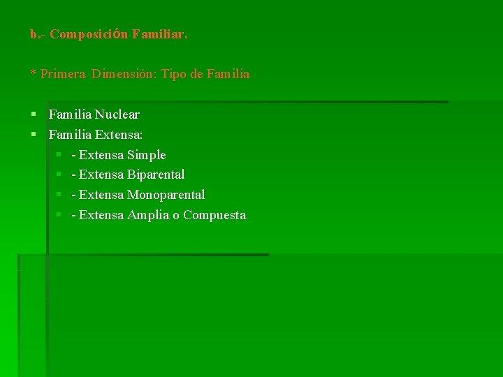 b. - Composición Familiar. * Primera Dimensión: Tipo de Familia § Familia Nuclear §