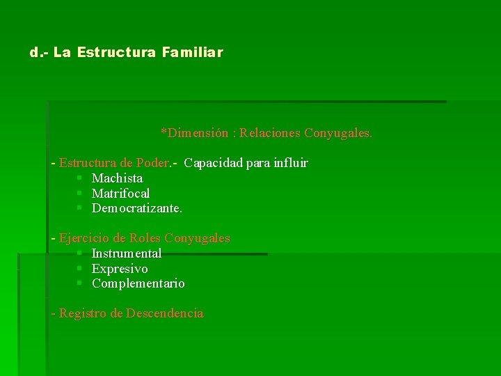 d. - La Estructura Familiar *Dimensión : Relaciones Conyugales. - Estructura de Poder. -