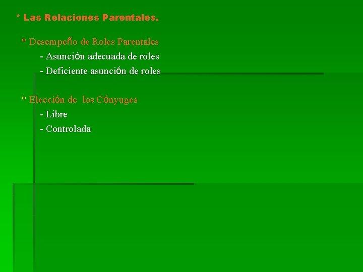 * Las Relaciones Parentales. * Desempeño de Roles Parentales - Asunción adecuada de roles