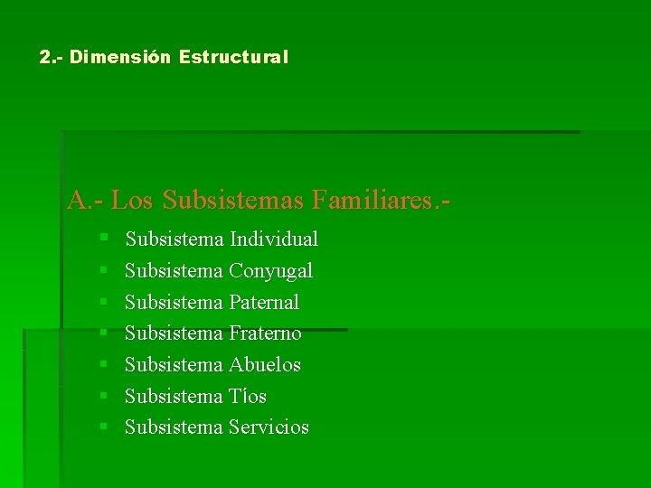 2. - Dimensión Estructural A. - Los Subsistemas Familiares. § Subsistema Individual § §