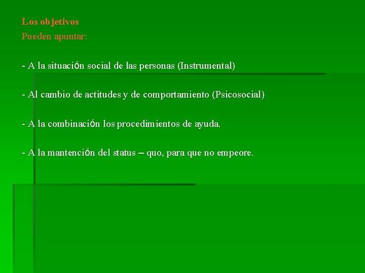 Los objetivos Pueden apuntar: - A la situación social de las personas (Instrumental) -