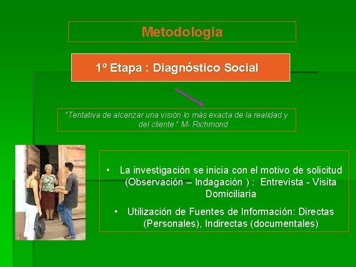 """Metodología 1º Etapa : Diagnóstico Social """"Tentativa de alcanzar una visión lo más exacta"""