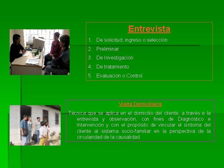 Entrevista 1. De solicitud, ingreso o selección 2. Preliminar 3. De Investigación 4. De