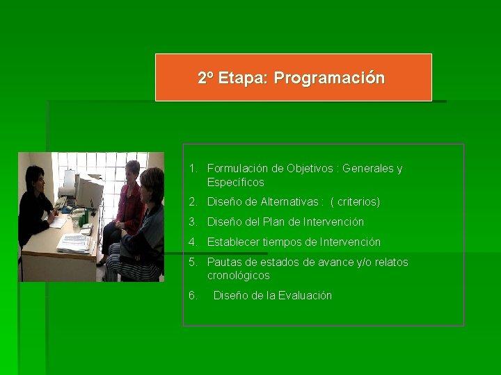 2º Etapa: Programación 1. Formulación de Objetivos : Generales y Específicos 2. Diseño de