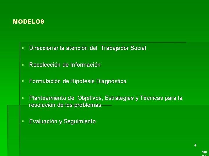 MODELOS § Direccionar la atención del Trabajador Social § Recolección de Información § Formulación