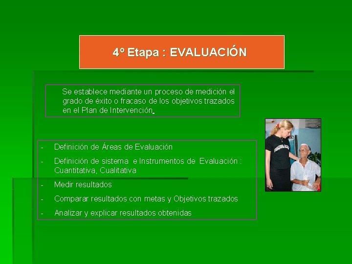 4º Etapa : EVALUACIÓN Se establece mediante un proceso de medición el grado de