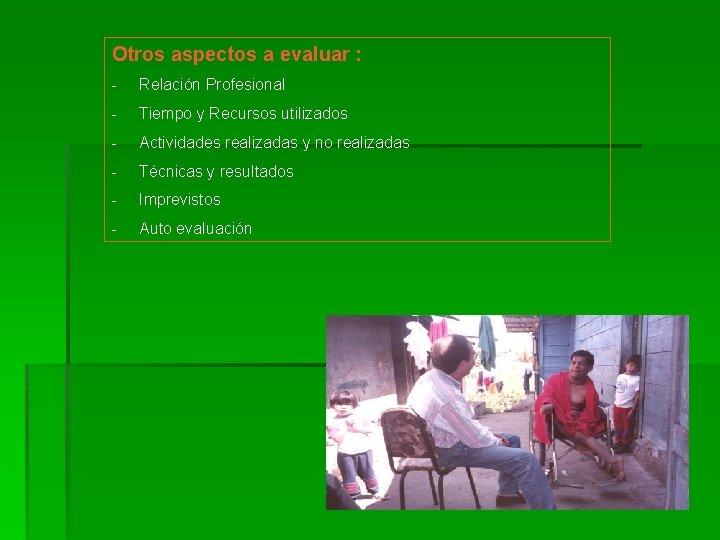 Otros aspectos a evaluar : - Relación Profesional - Tiempo y Recursos utilizados -