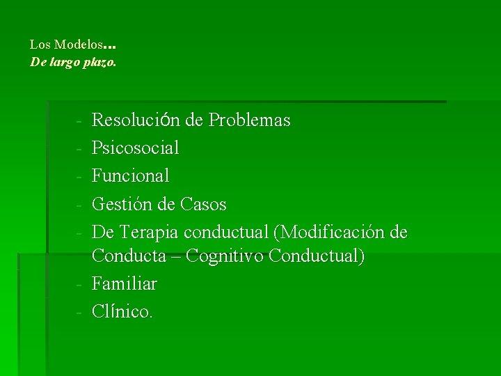Los Modelos… De largo plazo. - Resolución de Problemas Psicosocial Funcional Gestión de Casos
