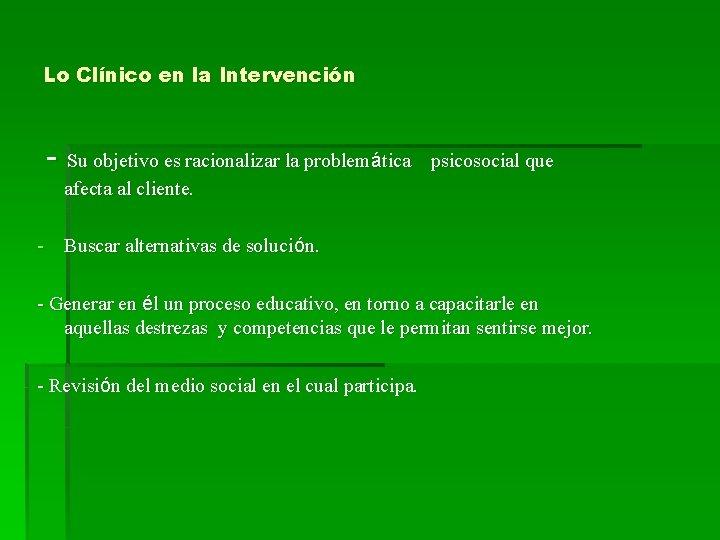 Lo Clínico en la Intervención - Su objetivo es racionalizar la problemática psicosocial que