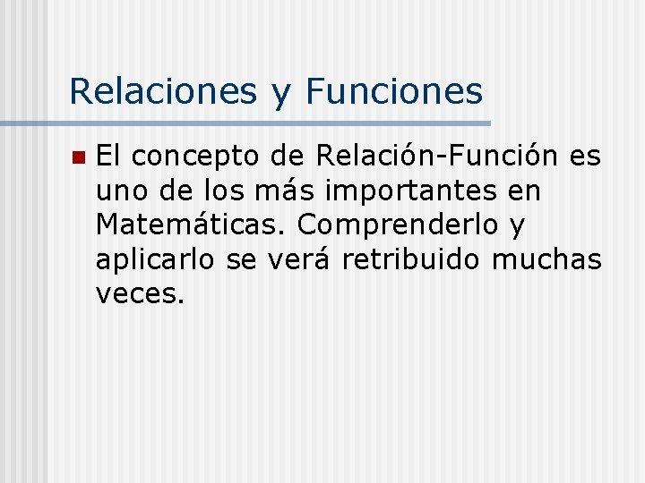 Relaciones y Funciones n El concepto de Relación-Función es uno de los más importantes