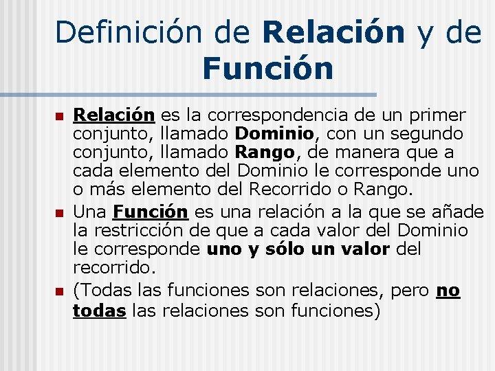 Definición de Relación y de Función n Relación es la correspondencia de un primer