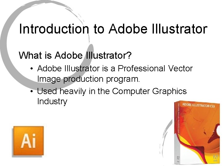 Introduction to Adobe Illustrator What is Adobe Illustrator? • Adobe Illustrator is a Professional