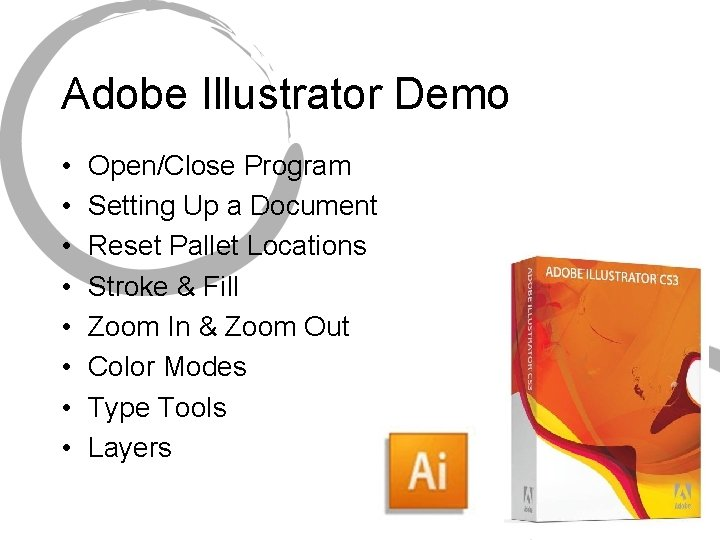 Adobe Illustrator Demo • • Open/Close Program Setting Up a Document Reset Pallet Locations