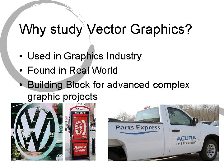 Why study Vector Graphics? • Used in Graphics Industry • Found in Real World