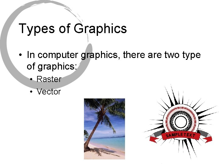 Types of Graphics • In computer graphics, there are two type of graphics: •