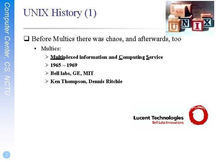 Computer Center, CS, NCTU 2 UNIX History (1) q Before Multics there was chaos,