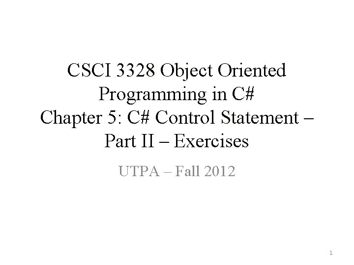 CSCI 3328 Object Oriented Programming in C# Chapter 5: C# Control Statement – Part