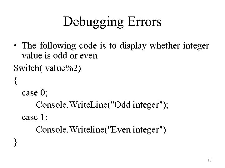 Debugging Errors • The following code is to display whether integer value is odd
