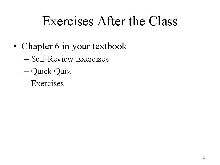Exercises After the Class • Chapter 6 in your textbook – Self-Review Exercises –