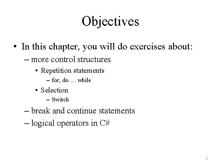 Objectives • In this chapter, you will do exercises about: – more control structures