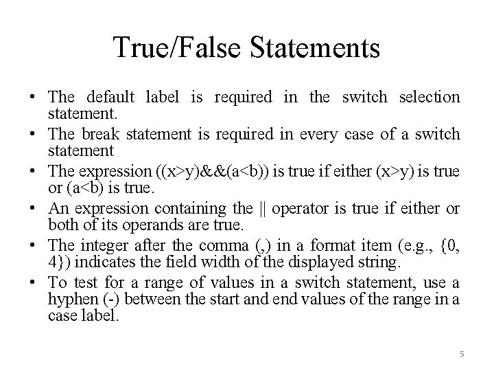 True/False Statements • The default label is required in the switch selection statement. •