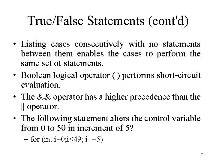 True/False Statements (cont'd) • Listing cases consecutively with no statements between them enables the