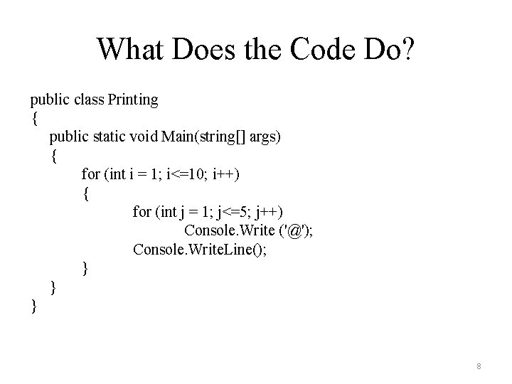 What Does the Code Do? public class Printing { public static void Main(string[] args)