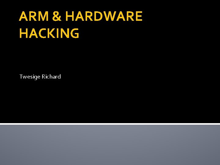 ARM & HARDWARE HACKING Twesige Richard
