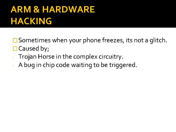 ARM & HARDWARE HACKING � Sometimes when your phone freezes, its not a glitch.