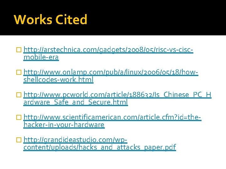 Works Cited � http: //arstechnica. com/gadgets/2008/05/risc-vs-cisc- mobile-era � http: //www. onlamp. com/pub/a/linux/2006/05/18/how- shellcodes-work. html